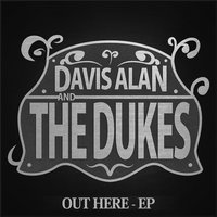 Out Here - EP — Davis Alan & the Dukes