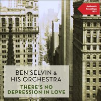 There's No Depression in Love — Ben Selvin & His Orchestra, Ирвинг Берлин