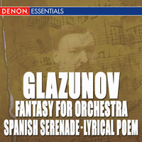 Glazunov: Waltz in D - Spanish Serenade - March in E-Flat Major - Lyrical Poem - Fantasy for Symphony Orchestra — сборник