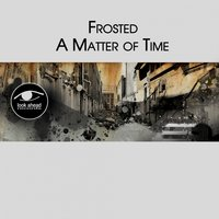 A Matter of Time — Frosted