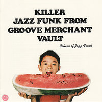 Killer Jazz Funk From Groove Merchant Vault - Return of Jazz Funk — Groove Merchant Artists