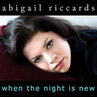 When the Night Is New — Abigail Riccards