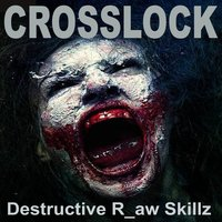 Destructive R_Aw Skillz — Crosslock