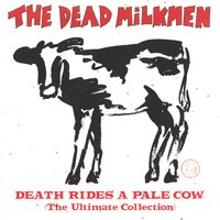 Death Rides A Pale Cow — The Dead Milkmen