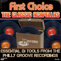 The Classic Acapellas - Essential DJ tools from the Philly Groove Recordings — First Choice