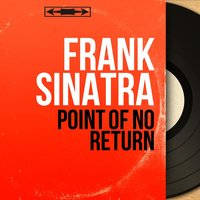 Point of No Return — Frank Sinatra, Axel Stordahl and His Orchestra
