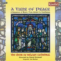 A Time of Peace - A Sequence of Music from Advent to Candlemas — Peter Warlock, Louis-Claude Daquin, Sigfrid Karg-Elert, The Choir of Belfast Cathedral, Ian Barber, David Drinkell