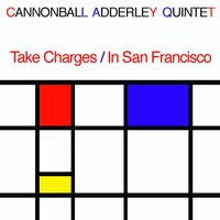 Take Charges / In San Francisco — Cannonball Adderley Quintet