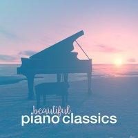 Beautiful Piano Classics — Relaxing Classical Piano Music