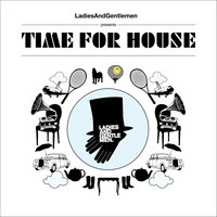 Ladies & Gentlemen presents Time For House — сборник