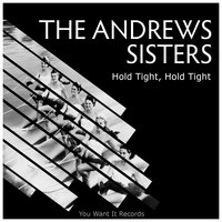 Hold Tight, Hold Tight — The Andrews Sisters