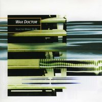 Selected Works 94-96 — Wax Doctor