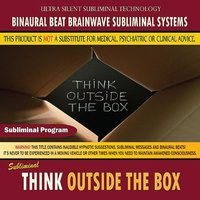 Think Outside the Box — Binaural Beat Brainwave Subliminal Systems