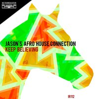Keep Believing — Jason's Afro House Connection