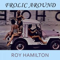 Frolic Around — Roy Hamilton