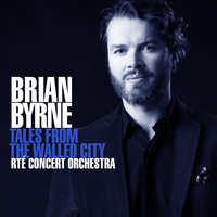 Tales From The Walled City — Brian Byrne, RTE Concert Orchestra