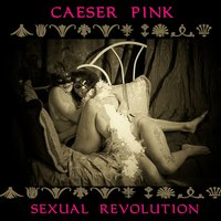 Sexual Revolution — Caeser Pink