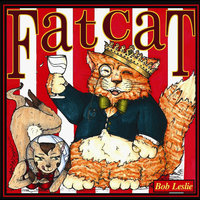 Fat Cat — Bob Leslie