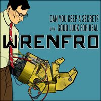 Can You Keep a Secret? / Good Luck for Real — Wrenfro