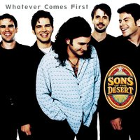 Whatever Comes First — Sons Of The Desert