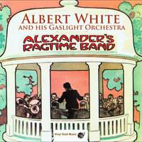 Alexander's Ragtime Band — Albert White and His Gaslight Orchestra
