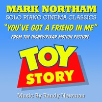 "Toy Story - ""You've Got a Friend in Me"" - Solo Piano (feat. Mark Northam) — Randy Newman, Mark Northam"
