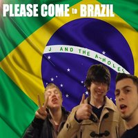 Please Come to Brazil — J and the Aholes