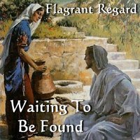 Waiting to Be Found — Flagrant Regard
