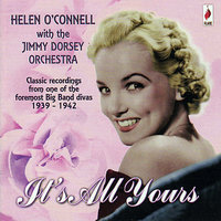 It's All Yours - 1939-1942 — Helen O'Connell, Bob Eberly