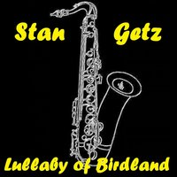 Lullaby of Birdland — Stan Getz