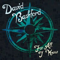 For All I Know — David Bashford