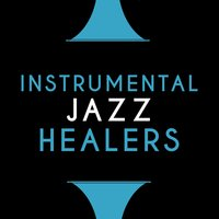 Instrumental Jazz Healers — Smooth Jazz Sax Instrumentals, Smooth Jazz Healers, Smooth Jazz Healers|Smooth Jazz Sax Instrumentals