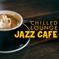 Chilled Lounge Jazz Cafe — Café Lounge, Chill Master, Café Lounge|Chill Master