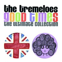 Good Times : The Ultimate Collection — The Tremeloes