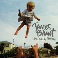 Some Kind Of Trouble — James Blunt