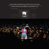 Ivana Wong Fragrance of Music with Alex Fung & Hong Kong Philharmonic Orchestra Live — Ivana Wong