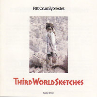 Third World Sketches — Pat Crumly Sextet