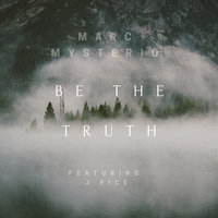 Be the Truth — J Rice, Marc Mysterio