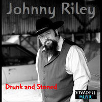 Drunk and Stoned — Johnny Riley