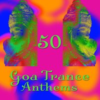 50 Goa Trance Anthems — Masters Of Goa Trance