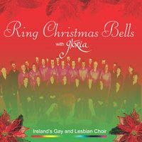 Ring Christmas Bells — Glória - Dublin's Lesbian & Gay Choir