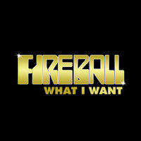 What I Want — Fireball
