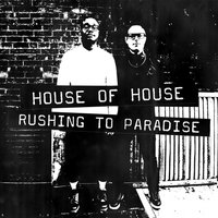 Rushing to Paradise — House of House