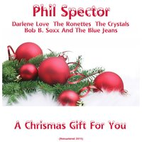 A Chrismas Gift for You — The Ronettes, Darlene Love, The Crystals, Phil Spector, Bob B. Soxx & The Blue Jeans, Пётр Ильич Чайковский
