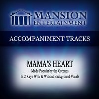 Mama's Heart (Made Popular by the Greenes) [Accompaniment Track] — Mansion Accompaniment Tracks