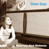 These Days — Motorcycle Black Madonnas