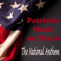 Patriotic Music on Piano - The National Anthem — National Anthem, Patriotic Fathers, Inspirational Piano Music
