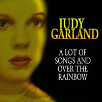 A Lot Songs and over the Rainbow — Judy Garland