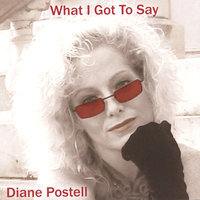 What I Got To Say — Diane Postell