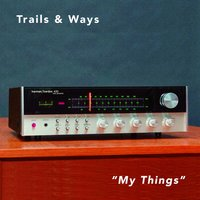 My Things — Trails and Ways